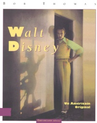 Bob Thomas - WALT DISNEY. - Un Américain original.