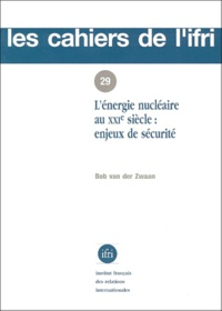 Bob Van Der Zwaan - L'énergie nucléaire au XXIe siècle - Enjeux de sécurité.