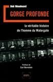 Bob Woodward - Gorge profonde - La véritable histoire de l'homme du Watergate.