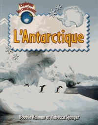 Bobbie Kalman et Rebecca Sjonger - L'Antarctique.