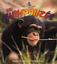 Bobbie Kalman et Hadley Dyer - Les chimpanzés.