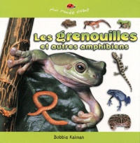 Bobbie Kalman - Les grenouilles et autres amphibiens.