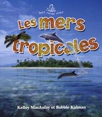 Bobbie Kalman et Kelley MacAulay - Les mers tropicales.