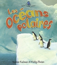 Bobbie Kalman et Molly Aloian - Les océans polaires.