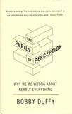 Bobby Duffy - The Perils of Perception - Why We're Wrong About Nearly Everything.
