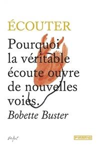 Ecouter- Pourquoi la véritable écoute ouvre de nouvelles voies - Bobette Buster |