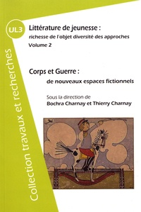 Bochra Charnay et Thierry Charnay - Littérature de jeunesse : richesse de l'objet, diversité des approches - Volume 2, Corps et guerre : de nouveaux espaces fictionnels.