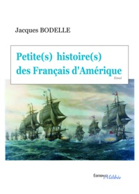 Bodelle Jacques - Petite(s) histoire(s) des francais d'amerique.