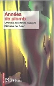 Boer sietske De - Années de plomb - Chronique d'une famille marocaine.