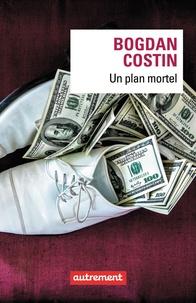 Bogdan Costin - Un plan mortel.