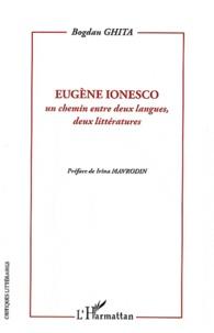 Bogdan Ghita - Eugène Ionesco - Un chemin entre deux langues, deux littératures.