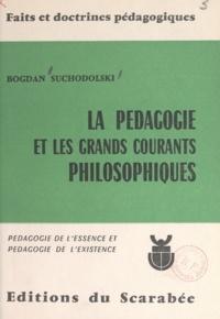Bogdan Suchodolski et Maurice Debesse - La pédagogie et les grands courants philosophiques - Pédagogie de l'essence et pédagogie de l'existence.