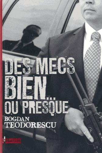 Bogdan Teodorescu - Des mecs bien, ou presque.