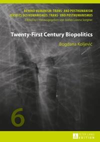 Bogdana Koljevic - Twenty-First Century Biopolitics.