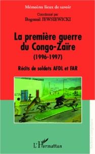 Bogumil Jewsiewicki - La première guerre du Congo-Zaïre (1996-1997) - Récits de soldats AFDL et FAR.