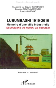 Bogumil Jewsiewicki et Donatien Dibwe dia Mwembu - Lubumbashi 1910-2010 - Mémoire d'une ville industrielle.