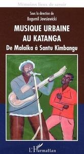 Bogumil Jewsiewicki - Musique urbaine au Katanga - De Malaika à Santu Kimbangu.