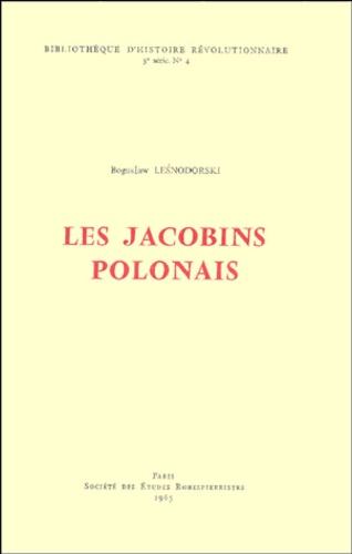 Boguslaw Lesnodorski - Les Jacobins polonais.