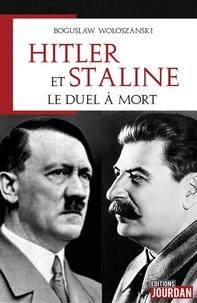 Boguslaw Wolenski - Staline et Hitler - Le duel à mort.