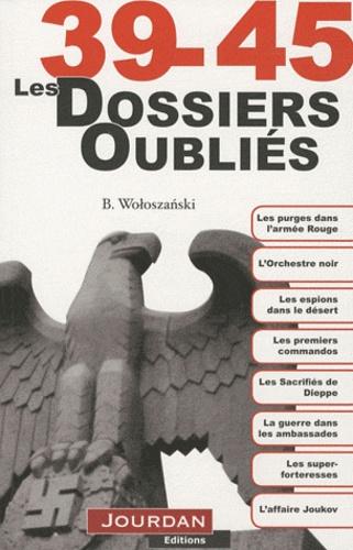 Boguslaw Woloszanski - 39-45 Les dossiers oubliés.
