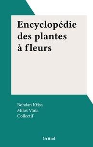 Bohdan Křísa et  Collectif - Encyclopédie des plantes à fleurs.