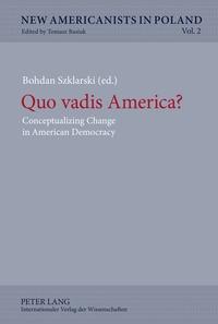 Bohdan Szklarski - Quo vadis America? - Conceptualizing Change in American Democracy.