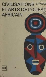 Bohumil Holas - Civilisations et arts de l'Ouest africain.