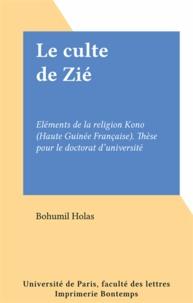 Bohumil Holas - Le culte de Zié - Eléments de la religion Kono (Haute Guinée Française). Thèse pour le doctorat d'université.