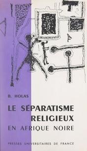 Bohumil Holas - Le séparatisme religieux en Afrique noire - L'exemple de la Côte d'Ivoire.