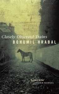Bohumil Hrabal - Closely Observed Trains.