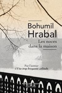 Bohumil Hrabal - Les noces dans la maison.