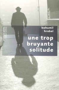 Bohumil Hrabal - Une trop bruyante solitude.