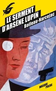Boileau-Narcejac - Le Serment d'Arsène Lupin.