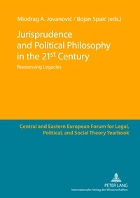 Bojan Spaic et Miodrag a. Jovanovic - Jurisprudence and Political Philosophy in the 21 st  Century - Reassessing Legacies.