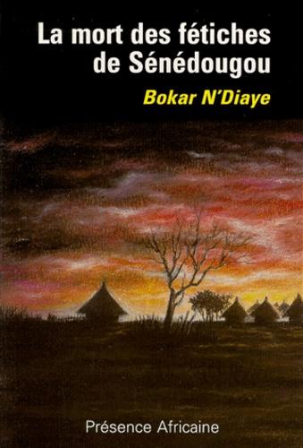 Bokar N'Diaye - La mort des fétiches de Sénédougou.