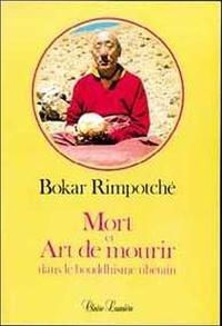 Bokar Rimpoché - Mort et art de mourir dans le bouddhisme tibétain.