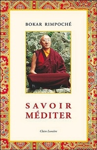 Bokar Rimpoché - Savoir méditer.