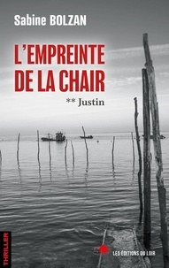 Bolzan Sabine - L empreinte de la chair tome 2 : justin - Justin.