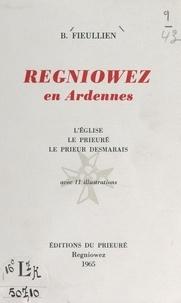 Bonaventure Fieullien et René Robinet - Regniowez en Ardennes - L'église, le prieuré, le prieur Desmarais. Avec 11 illustrations.