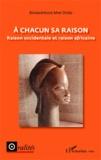 Bonaventure Mve Ondo - A chacun sa raison - Raison occidentale et raison africaine.