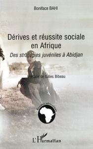Boniface Bahi - Dérives et réussite sociale en Afrique - Des stratégies juvéniles à Abidjan.