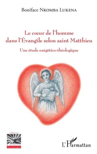 Le coeur de l'homme dans l'Evangile selon saint Matthieu. Une étude exégético-théologique