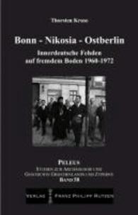 Bonn - Nikosia - Ostberlin - Innerdeutsche Fehden auf fremden Boden 1960-1972.