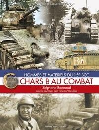 Bonnaud   f Stephane - CHARS B AU COMBAT : HOMMES ET MATERIELS DU 15Eme BCC.