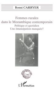 Bonni Carryer - Femmes rurales dans le Mozambique contemporain - Politique et quotidien, une émancipation manquée ?.