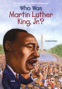 Bonnie Bader - Who was Martin Luther King, Jr. ?.
