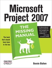 Bonnie Biafore - Microsoft Project 2007: The Missing Manual.