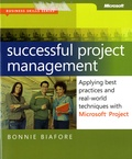 Bonnie Biafore - Successful Project Management : Applying Best Practices and Real-world Techniques with Microsoft Project.