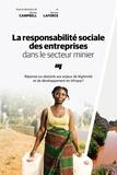 Bonnie Campbell et Myriam Laforce - La responsabilité sociale des entreprises dans le secteur minier - Réponse ou obstacle aux enjeux de légitimité et de développement en Afrique?.