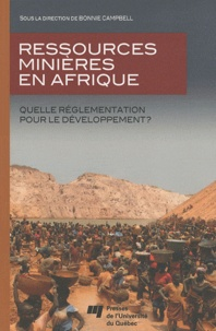 Bonnie Campbell - Ressources minières en Afrique - Quelle réglementation pour le développement ?.